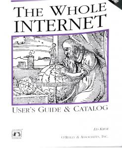 The Whole Internet Catalog - user's guide and catalog O'Reilly & Associates