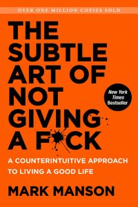 The subtle art of not giving a fuck - Mark Manson